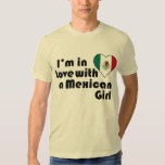 I'm in love with a Mexican Girl Shirt