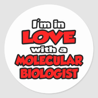 I'm In Love With A Molecular Biologist Classic Round Sticker