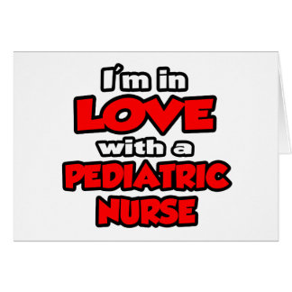 I'm In Love With A Pediatric Nurse Greeting Card