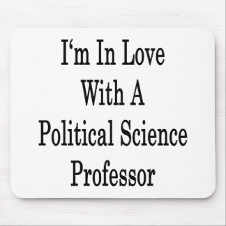 I'm In Love With A Political Science Professor Mouse Pad
