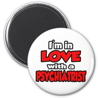 I'm In Love With A Psychiatrist Refrigerator Magnets