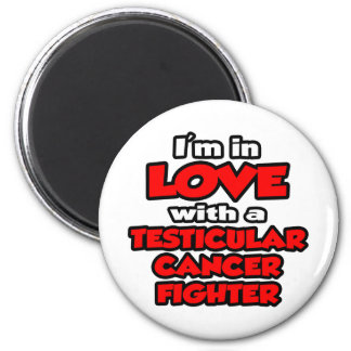 I'm In Love With A Testicular Cancer Fighter Magnets