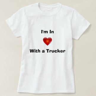 I'm in Love With a Trucker T-Shirt