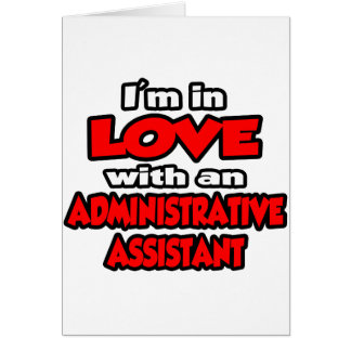 I'm In Love With An Administrative Assistant Greeting Card