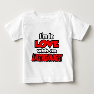 I'm In Love With An Anesthesiologist Baby T-Shirt