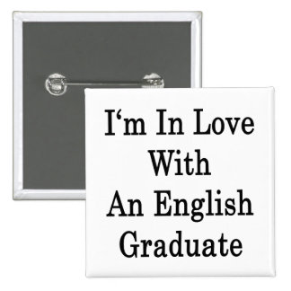 I'm In Love With An English Graduate Pinback Buttons