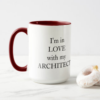 I'm in Love with my Architect Mug