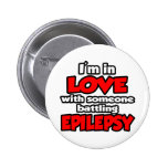 I'm In Love With Someone Battling Epilepsy Pinback Buttons