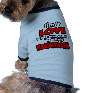 I'm In Love With Someone Battling Fibromyalgia Pet T Shirt