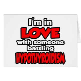 I'm In Love With Someone Battling Hypothyroidism Greeting Card