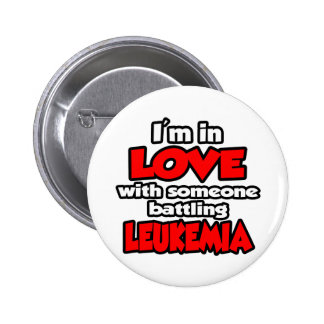 I'm In Love With Someone Battling Leukemia 2 Inch Round Button