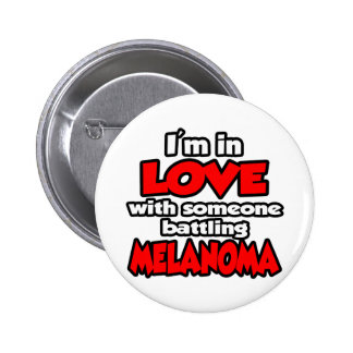 I'm In Love With Someone Battling Melanoma Buttons