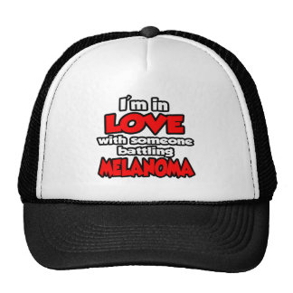 I'm In Love With Someone Battling Melanoma Trucker Hat