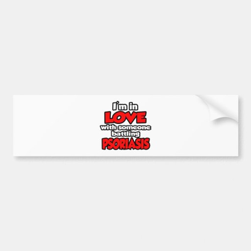 I'm In Love With Someone Battling Psoriasis Bumper Sticker