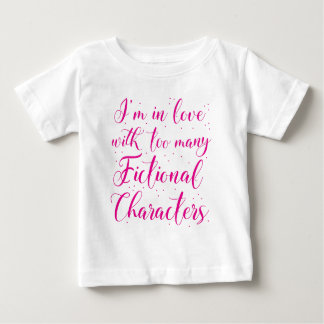 I'm in love with too many fictional characters baby T-Shirt