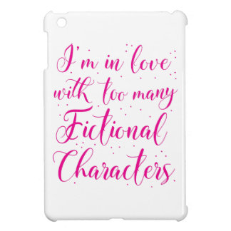 I'm in love with too many fictional characters case for the iPad mini