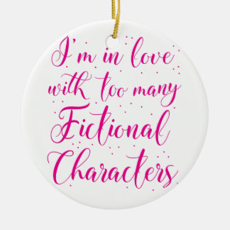 I'm in love with too many fictional characters ceramic ornament