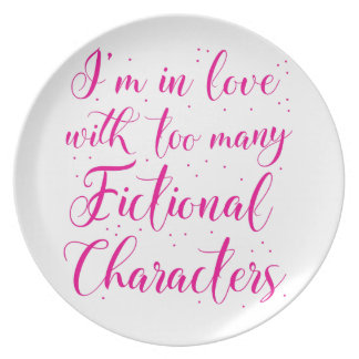 I'm in love with too many fictional characters melamine plate