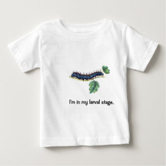 """I'm in my larval stage"" Baby T-Shirt"