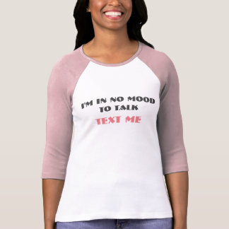 I'm in no mood to talk...text me T-Shirt...pink Shirt