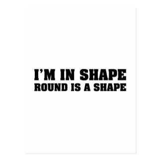I'm In Shape Round Is A Shape Postcard