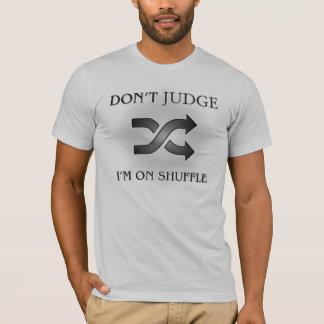I'm in Shuffle mode T-Shirt