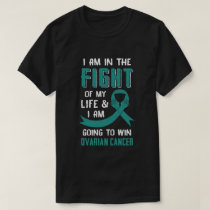 I'm In The Fight Of My Life And Win Ovarian Cancer T-Shirt
