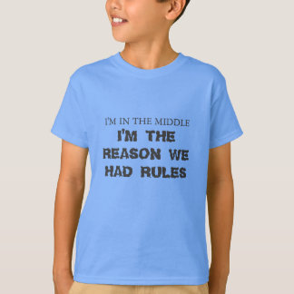 I'm in the middle, i'm the reason we had rules. T-Shirt