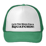 I'm In The Mood For A Squatchin - multi-products Trucker Hat