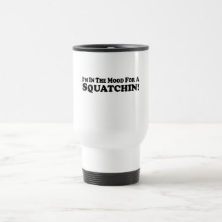 I'm In The Mood For A Squatchin - multi-products Travel Mug
