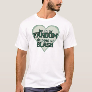 I'm In Ur Fandom Shippin Ur Slash T-Shirt