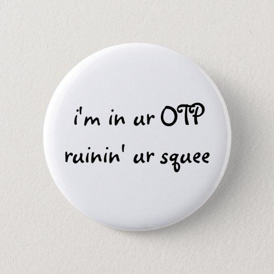 i'm in ur OTP ruinin' ur squee Button