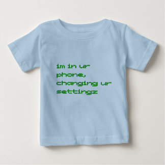 im in ur phone, changing ur settingz baby T-Shirt
