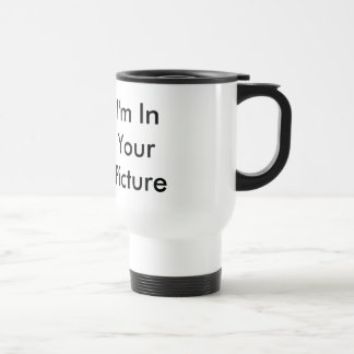 """""""I'm in your picture"""" mug for busy places."""