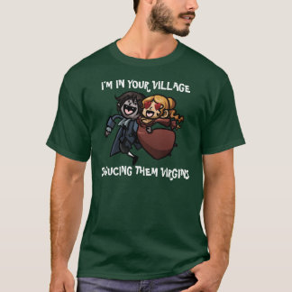 I'M IN YOUR VILLAGE, SEDUCING THEM VIRGINS T-Shirt
