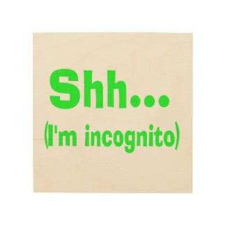 I'm Incognito - Choose Background Color Wood Wall Art