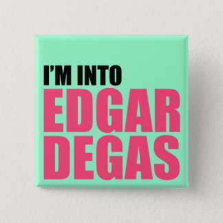 I'm Into Edgar Degas Pinback Button