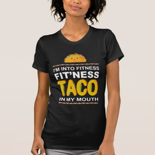 Im Into Fitness Taco In My Mouth Mexican Shirt