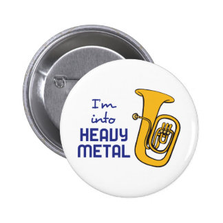 IM INTO HEAVY METAL PINBACK BUTTON