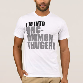 I'm Into Uncommon Thugery T-Shirt