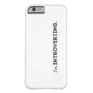 I'm introverting barely there iPhone 6 case