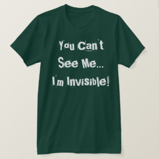 """I'm Invisible!"" shirt"