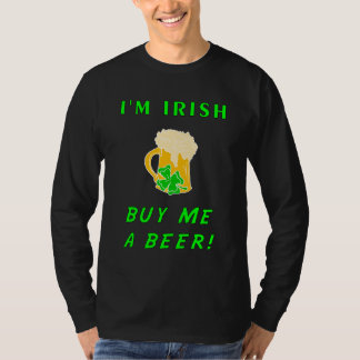 I'm Irish Buy Me A Beer For St Pattys Day! T Shirt