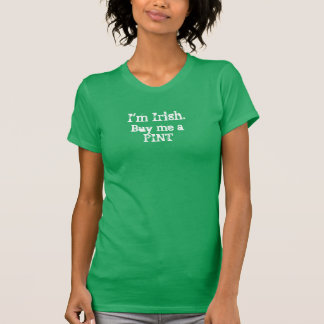 I'm Irish. Buy me a Pint Shirt
