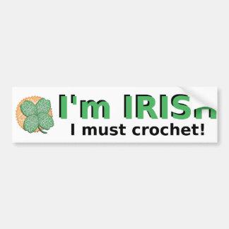 I'm Irish I Must Crochet bumper sticker