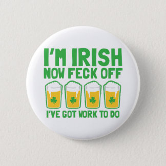 I'm IRISH now feck off I have work to do pint glas Button