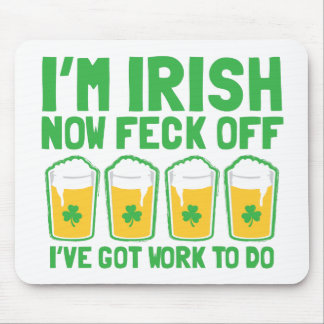I'm IRISH now feck off I have work to do pint glas Mouse Pad