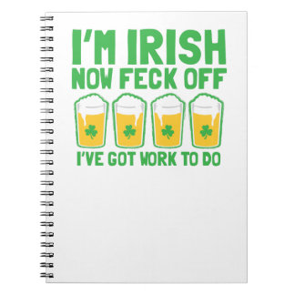 I'm IRISH now feck off I have work to do pint glas Spiral Note Book