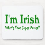 Im Irish Whats Your Super Power Mouse Pad