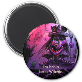 I'm Itchin for a Witchin 2 Inch Round Magnet